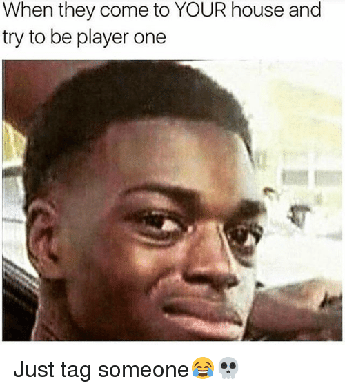 Memes, House, and Tag Someone: When they come to YOUR house and  try to be player one Just tag someone😂💀