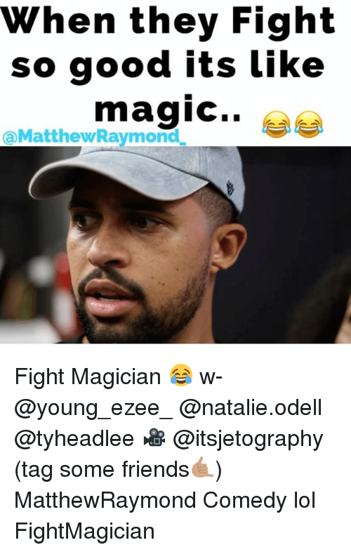Friends, Lol, and Memes: When they Fight  so good its like  maqIC..  aMatthewRaymond Fight Magician 😂 w- @young_ezee_ @natalie.odell @tyheadlee 🎥 @itsjetography (tag some friends🤙🏽) MatthewRaymond Comedy lol FightMagician