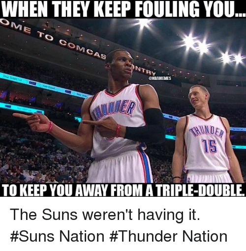 Nba, Nationalism, and Com: WHEN THEY KEEP FOULING YOU  OMME COM CAS  NTRY  @HBAMEMES  TOKEEP YOU AWAY FROM A TRIPLE-DOUBLE. The Suns weren't having it. #Suns Nation #Thunder Nation