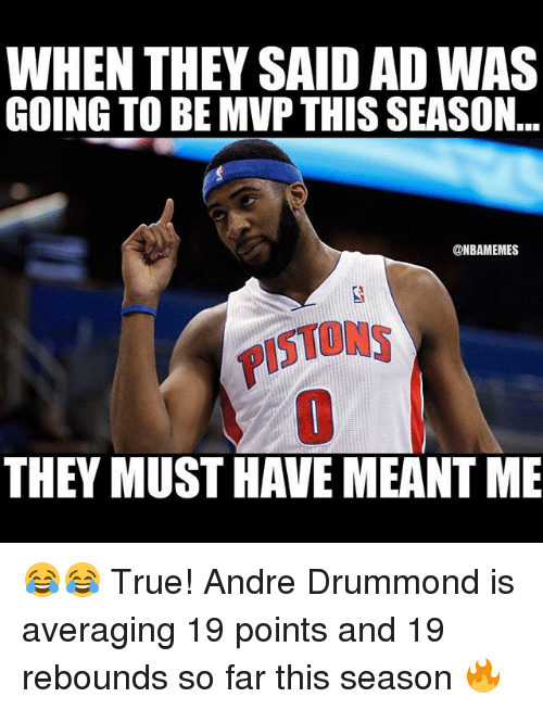 Sports, True, and Andre Drummond: WHEN THEY SAID AD WAS  GOING TO BE MVP THIS SEASON  ONBAMEMES  THEY MUST HAVEMEANTIME 😂😂 True! Andre Drummond is averaging 19 points and 19 rebounds so far this season 🔥