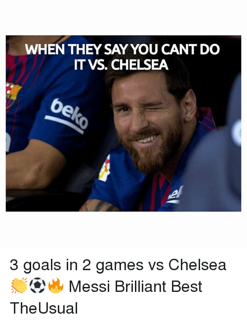 vs chelsea: WHEN THEY SAY YOU CANT DO  IT VS. CHELSEA  6 3 goals in 2 games vs Chelsea 👏⚽️🔥 Messi Brilliant Best TheUsual
