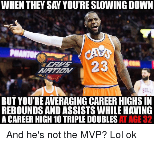 Memes, 🤖, and Mvp: WHEN THEY SAY YOURE SLOWING DOWN  BUT YOU'RE AVERAGING CAREERHIGHSIN  REBOUNDS AND ASSISTSWHILE HAVING  AT AGE 32  ACAREER HIGH 10 TRIPLE DOUBLES And he's not the MVP? Lol ok