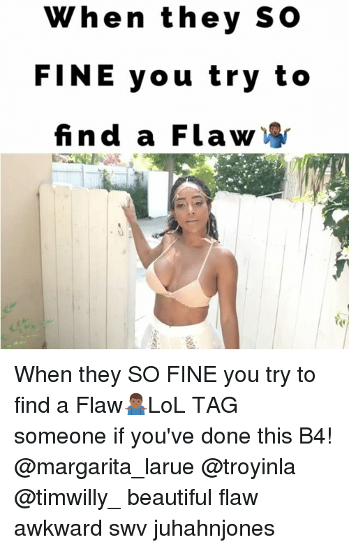 soos: When they SOo  FINE you try to  find a Flaw When they SO FINE you try to find a Flaw🤷🏾‍♂️LoL TAG someone if you've done this B4! @margarita_larue @troyinla @timwilly_ beautiful flaw awkward swv juhahnjones