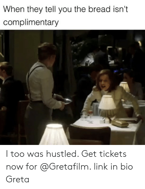 Girl Memes: When they tell you the bread isn't  complimentary I too was hustled. Get tickets now for @Gretafilm. link in bio Greta