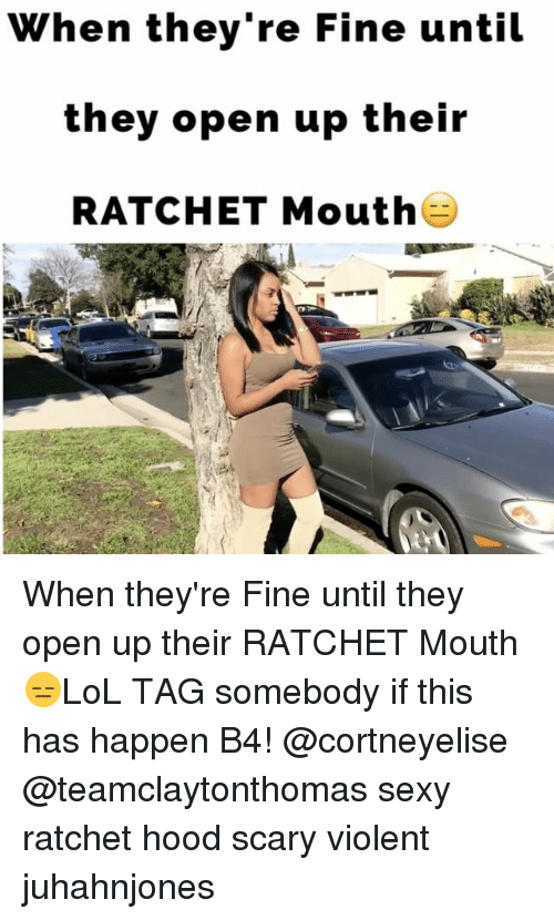 Memes, Ratchet, and Ratchetness: When they're Fine until  they open up their  RATCHET Mouth When they're Fine until they open up their RATCHET Mouth😑LoL TAG somebody if this has happen B4! @cortneyelise @teamclaytonthomas sexy ratchet hood scary violent juhahnjones