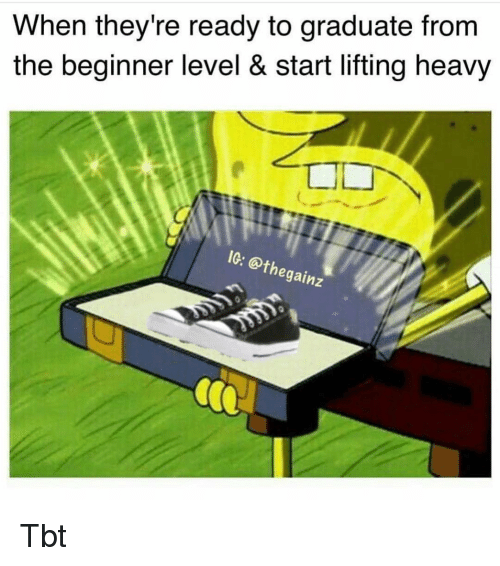 Memes, Tbt, and 🤖: When they're ready to graduate from  the beginner level & start lifting heavy  IG: @thegainz Tbt