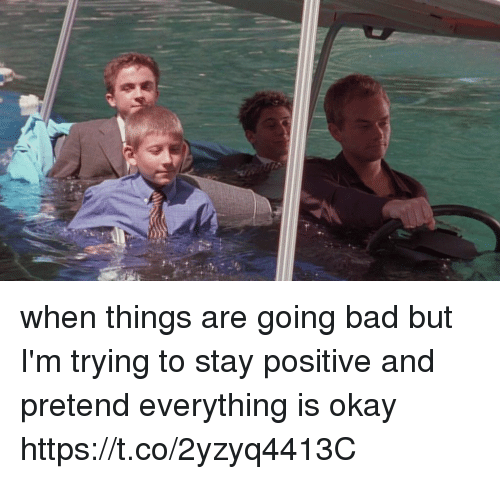 Bad, Funny, and Awkward: when things are going bad but I'm trying to stay positive and pretend everything is okay https://t.co/2yzyq4413C