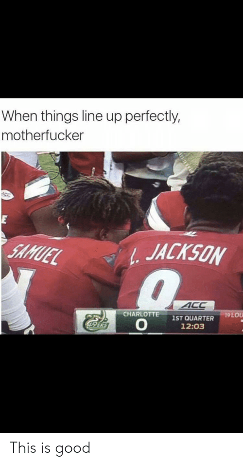 acc: When things line up perfectly,  motherfucker  E  SAMUEL  1 JACKSON  ACC  19 LOU  CHARLOTTE  IST QUARTER  O  49 ERS  12:03 This is good