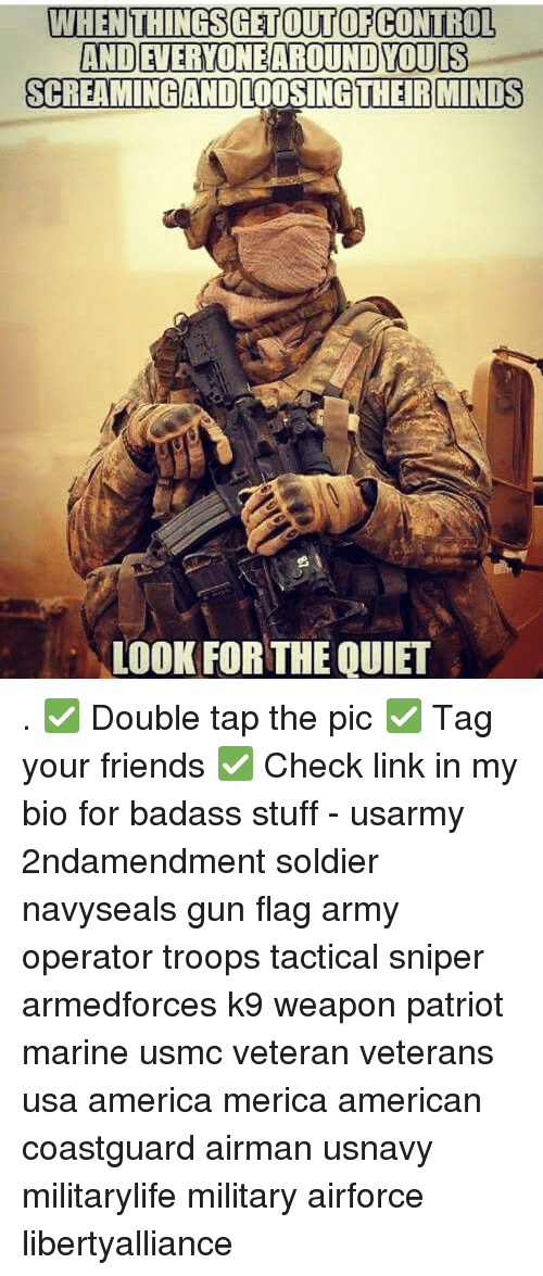 looses: WHEN THINGSGET OUT OF CONTROL  ANDEIERVONEAROUNDYOUIS  SCREAMING AND LOOSING THE RIMINIS  LOOK FOR THE QUIET . ✅ Double tap the pic ✅ Tag your friends ✅ Check link in my bio for badass stuff - usarmy 2ndamendment soldier navyseals gun flag army operator troops tactical sniper armedforces k9 weapon patriot marine usmc veteran veterans usa america merica american coastguard airman usnavy militarylife military airforce libertyalliance