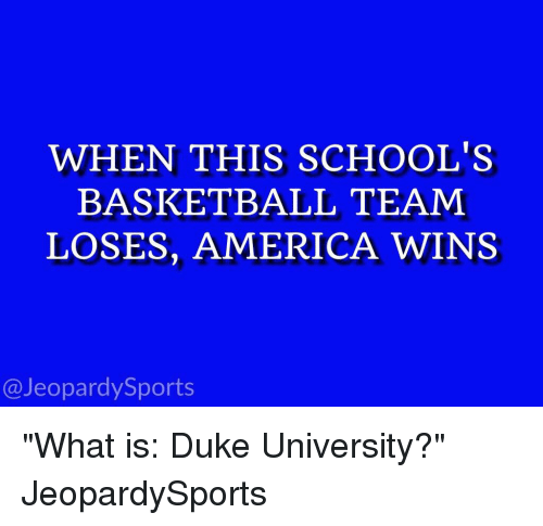 "Basketball, Jeopardy, and Sports: WHEN THIS SCHOOL'S  BASKETBALL TEAM  LOSES, AMERICA WINS  @Jeopardy Sports ""What is: Duke University?"" JeopardySports"