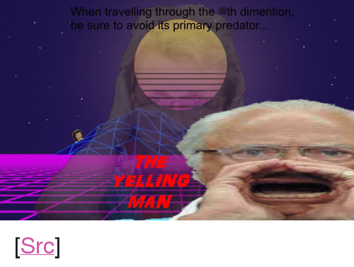 """Reddit, Predator, and Com: When traveling through the h dimention,  be sure to avoid its primary predator  THE  YELLING <p>[<a href=""""https://www.reddit.com/r/surrealmemes/comments/7ycj5w/wary_yourself_dear_travelers/"""">Src</a>]</p>"""
