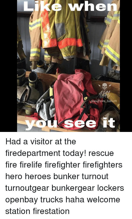 Fire, Memes, and Heroes: when  @trilrome-him  see it Had a visitor at the firedepartment today! rescue fire firelife firefighter firefighters hero heroes bunker turnout turnoutgear bunkergear lockers openbay trucks haha welcome station firestation
