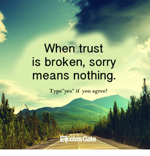 When Trust Is Broken Sorry Means Nothing Quotes: 25+ Best Memes About Gates