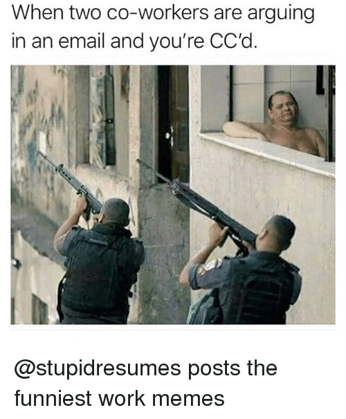 Memes, Work, and Email: When two co-workers are arguing  in an email and you're CC'd @stupidresumes posts the funniest work memes