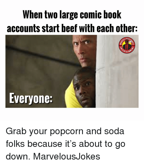 Beef, Memes, and Soda: When two large comic book  accounts start beef with each other:  Everyone: Grab your popcorn and soda folks because it's about to go down. MarvelousJokes