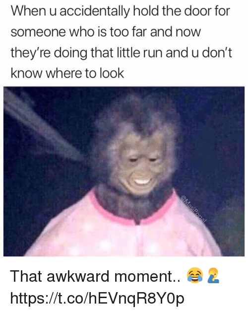 Run, Awkward, and That Awkward Moment: When u accidentally hold the door for  someone who is too far and now  they're doing that little run and u don't  know where to look That awkward moment.. 😂🤦‍♂️ https://t.co/hEVnqR8Y0p