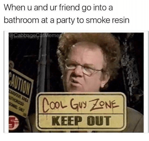 Party, Dank Memes, and Friend: When u and ur friend go into a  bathroom at a party to smoke resin  @CabbageCatMeme  KEEP 0UT