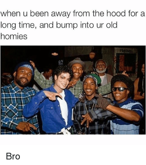 Dank Memes: when u been away from the hood for a  long time, and bump into ur old  homies  Pia herb Bro