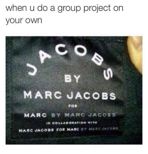 Marc Jacobs: when u do a group project on  your owrn  C O  BY  MARC JACOBS  FOR  MARC BY MARC JACOBS  MARC JACOBS FOR MARC BY MARC JACOSS