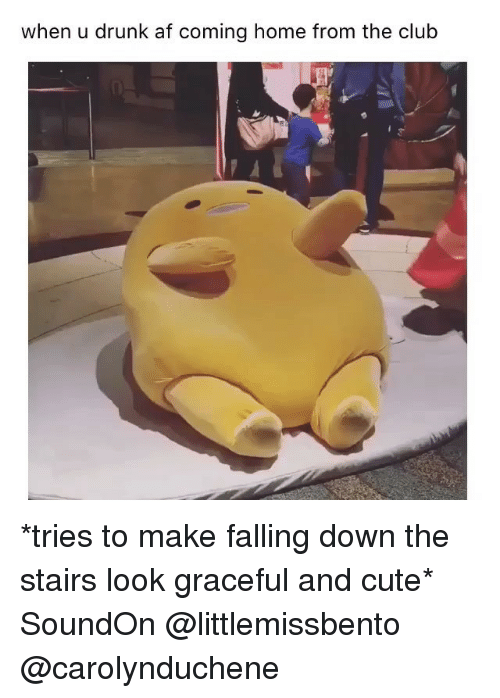 Falling Down The Stairs: when u drunk af coming home from the club *tries to make falling down the stairs look graceful and cute* SoundOn @littlemissbento @carolynduchene