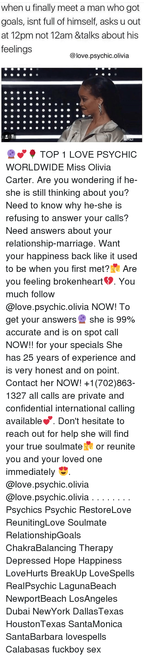 brokenheart: when u finally meet a man who got  goals, isnt full of himself, asks u out  at 12pm not 12am &talks about his  feelings  @love.psychic.olivia 🔮💕🌹 TOP 1 LOVE PSYCHIC WORLDWIDE Miss Olivia Carter. Are you wondering if he-she is still thinking about you? Need to know why he-she is refusing to answer your calls? Need answers about your relationship-marriage. Want your happiness back like it used to be when you first met?💏 Are you feeling brokenheart💔. You much follow @love.psychic.olivia NOW! To get your answers🔮 she is 99% accurate and is on spot call NOW!! for your specials She has 25 years of experience and is very honest and on point. Contact her NOW! +1(702)863-1327 all calls are private and confidential international calling available💕. Don't hesitate to reach out for help she will find your true soulmate💏 or reunite you and your loved one immediately 😍. @love.psychic.olivia @love.psychic.olivia . . . . . . . . Psychics Psychic RestoreLove ReunitingLove Soulmate RelationshipGoals ChakraBalancing Therapy Depressed Hope Happiness LoveHurts BreakUp LoveSpells RealPsychic LagunaBeach NewportBeach LosAngeles Dubai NewYork DallasTexas HoustonTexas SantaMonica SantaBarbara lovespells Calabasas fuckboy sex