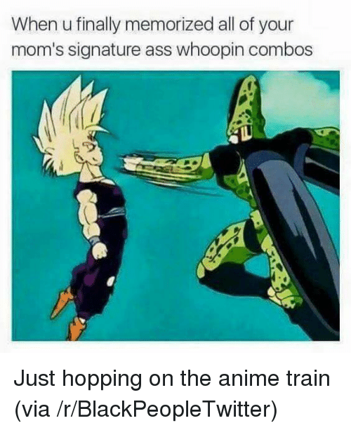 Whoopin: When u finally memorized all of your  mom's signature ass whoopin combos <p>Just hopping on the anime train (via /r/BlackPeopleTwitter)</p>