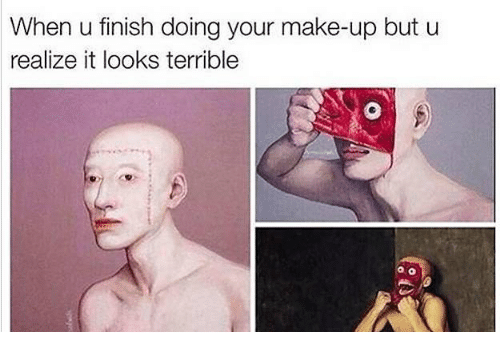 Classical Art, Make, and When U: When u finish doing your make-up but u  realize it looks terrible