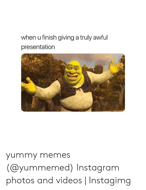 Instagimg: when u finish giving a truly awful  presentation yummy memes (@yummemed) Instagram photos and videos | Instagimg