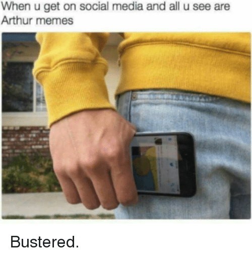 Arthur, Dank, and Meme: When u get on social media and all u see are  Arthur memes Bustered.