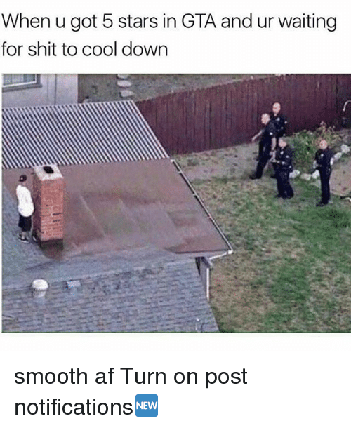 Af, Memes, and Shit: When u got 5 stars in GTA and ur waiting  for shit to cool down smooth af Turn on post notifications🆕