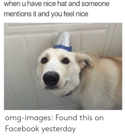 Feels Nice: when u have nice hat and someone  mentions it and you feel nice omg-images:  Found this on Facebook yesterday
