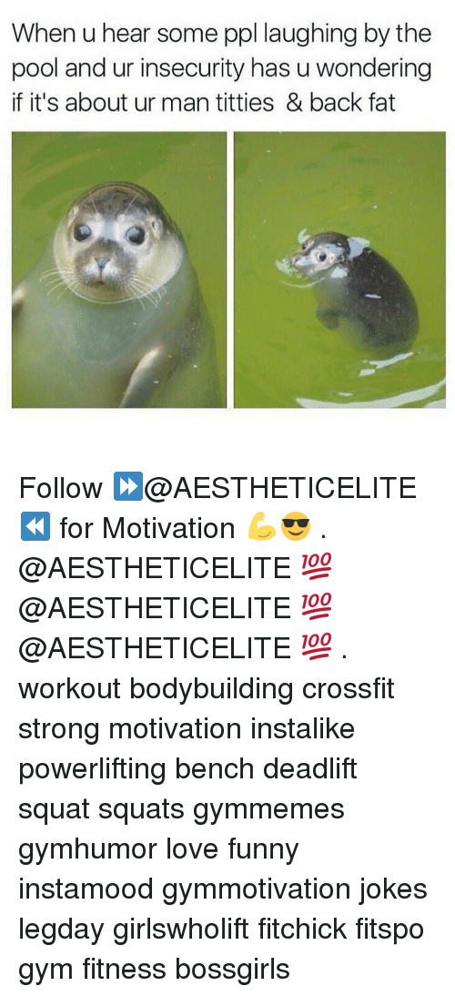 Funny, Gym, and Love: When u hear some ppl laughing by the  pool and ur insecurity has u wondering  if it's about ur man titties & back fat Follow ⏩@AESTHETICELITE ⏪ for Motivation 💪😎 . @AESTHETICELITE 💯 @AESTHETICELITE 💯 @AESTHETICELITE 💯 . workout bodybuilding crossfit strong motivation instalike powerlifting bench deadlift squat squats gymmemes gymhumor love funny instamood gymmotivation jokes legday girlswholift fitchick fitspo gym fitness bossgirls