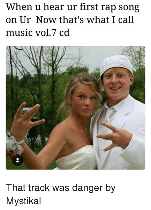 Memes, Music, and Rap: When u hear ur first rap song  on Ur Now that's what I call  music vol 7 cd That track was danger by Mystikal