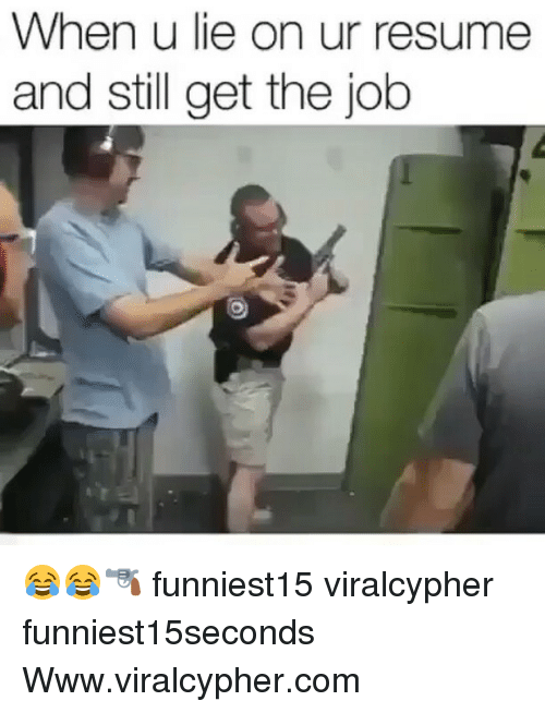 Funny, Resume, and Job: When u lie on ur resume  and still get the job 😂😂🔫 funniest15 viralcypher funniest15seconds Www.viralcypher.com