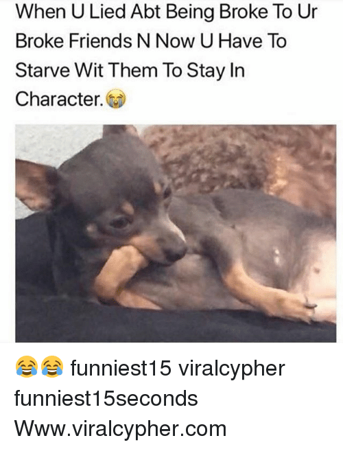 Being Broke, Friends, and Funny: When U Lied Abt Being Broke To Ur  Broke Friends N Now U Have To  Starve Wit Them To Stay In  Character. 😂😂 funniest15 viralcypher funniest15seconds Www.viralcypher.com