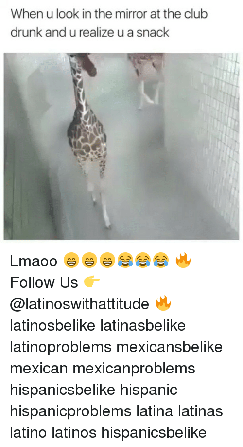 Club, Drunk, and Latinos: When u look in the mirror at the club  drunk and u realize u a snack Lmaoo 😁😁😁😂😂😂 🔥 Follow Us 👉 @latinoswithattitude 🔥 latinosbelike latinasbelike latinoproblems mexicansbelike mexican mexicanproblems hispanicsbelike hispanic hispanicproblems latina latinas latino latinos hispanicsbelike