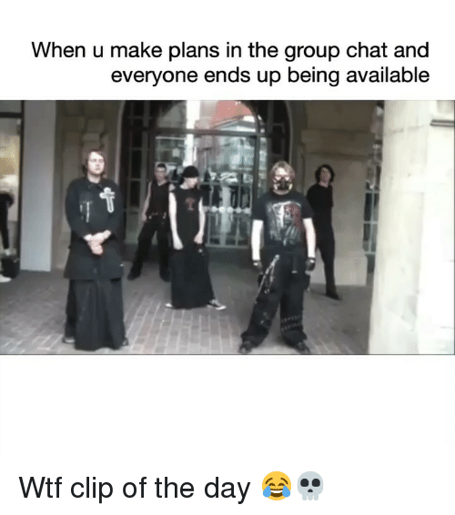 Funny, Group Chat, and Wtf: When u make plans in the group chat and  everyone ends up being available Wtf clip of the day 😂💀