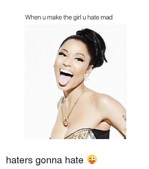 Girl, Girl Memes, and Mad: When u make the girl u hate mad haters gonna hate 😜