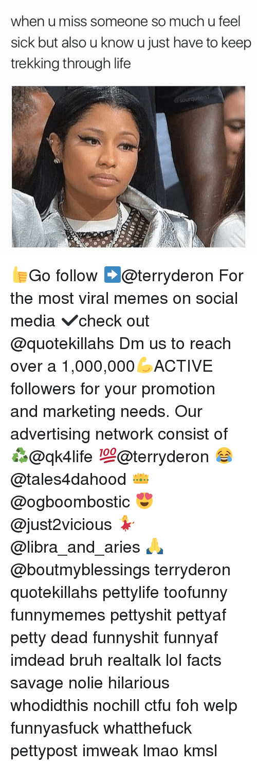 Feeling Sick: when u miss someone so much u feel  sick but also u know ujust have to keep  trekking through life  @sourqueen1 👍Go follow ➡@terryderon For the most viral memes on social media ✔check out @quotekillahs Dm us to reach over a 1,000,000💪ACTIVE followers for your promotion and marketing needs. Our advertising network consist of ♻@qk4life 💯@terryderon 😂@tales4dahood 👑@ogboombostic 😍@just2vicious 💃@libra_and_aries 🙏@boutmyblessings terryderon quotekillahs pettylife toofunny funnymemes pettyshit pettyaf petty dead funnyshit funnyaf imdead bruh realtalk lol facts savage nolie hilarious whodidthis nochill ctfu foh welp funnyasfuck whatthefuck pettypost imweak lmao kmsl