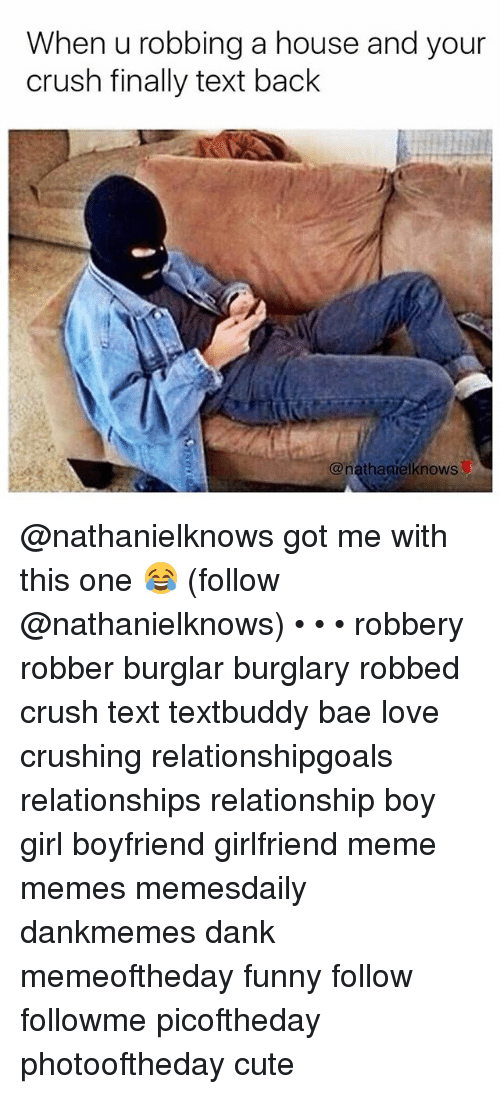 girlfriend meme: When u robbing a house and your  crush finally text back  @nathagielknows @nathanielknows got me with this one 😂 (follow @nathanielknows) • • • robbery robber burglar burglary robbed crush text textbuddy bae love crushing relationshipgoals relationships relationship boy girl boyfriend girlfriend meme memes memesdaily dankmemes dank memeoftheday funny follow followme picoftheday photooftheday cute