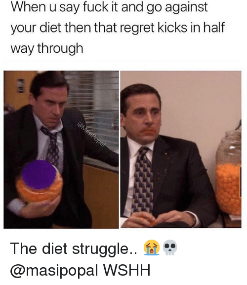 Memes, Regret, and Struggle: When u say fuck it and go against  your diet then that regret kicks in half  way through The diet struggle.. 😭💀 @masipopal WSHH