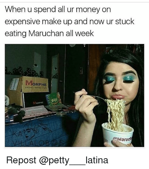 Morphe: When u spend all ur money on  expensive make up and now ur stuck  eating Maruchan all week  MORPHE  ONPHE  Mard Repost @petty___latina