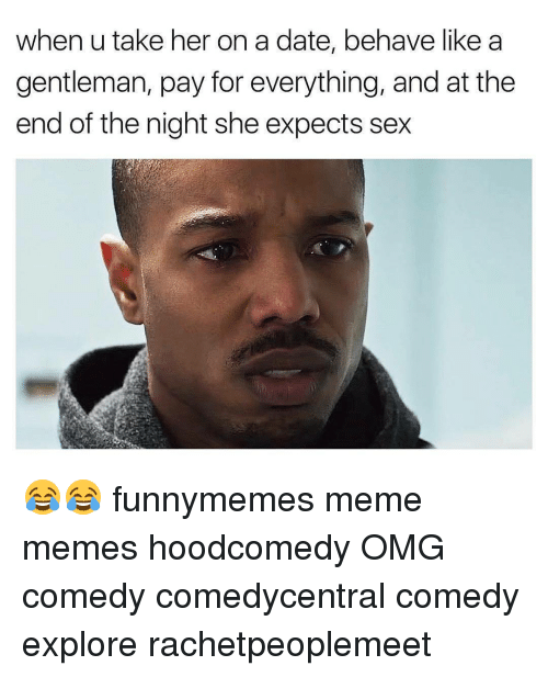 Memes, 🤖, and Her: when u take her on a date, behave like a  gentleman, pay for everything, and at the  end of the night she expects sex 😂😂 funnymemes meme memes hoodcomedy OMG comedy comedycentral comedy explore rachetpeoplemeet