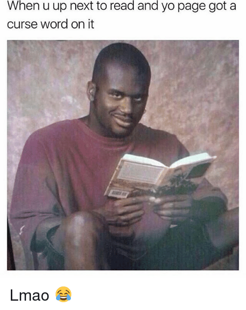 Lmao, Memes, and Yo: When  u up next to  read  and  yo page got a  curse word on it Lmao 😂