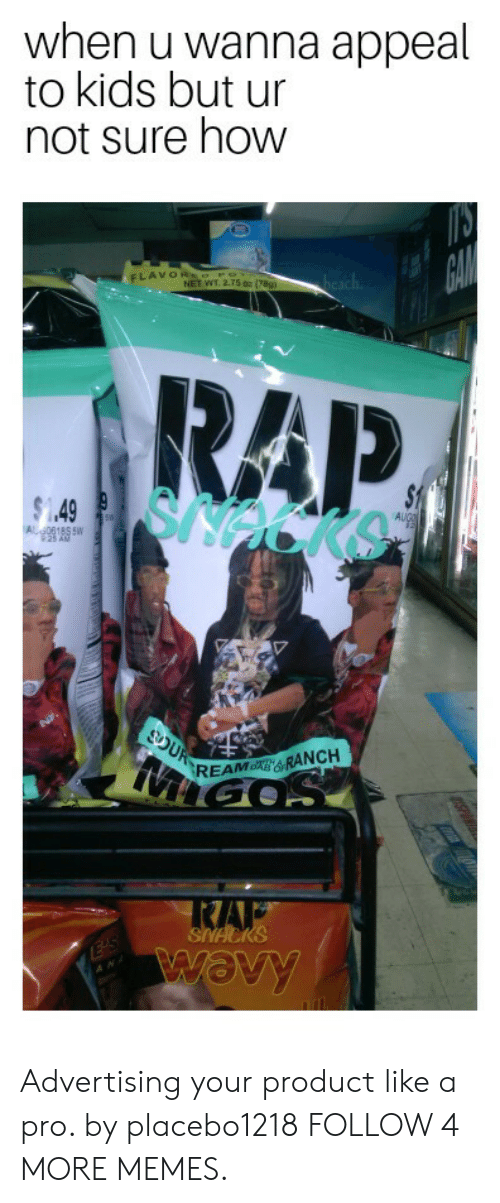 raf: when u wanna appeal  to kids but ur  not sure how  GAIL  FLAVOR o Po  heach  NET WT. 2.75 0z (78g)  RAP  SNecke  $1  AUG  19  $1.49  A 8185 SW  OUR  REAMR&RANCH  RAF  SNACKS  wOvy  E'S Advertising your product like a pro. by placebo1218 FOLLOW 4 MORE MEMES.