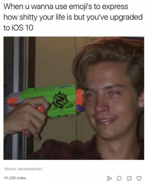 Emoji, Emojis, and Express: When u wanna use emoji's to express  how shitty your life is but you've upgraded  to iOS 10  Source: sprousetwinsbl  61,329 notes