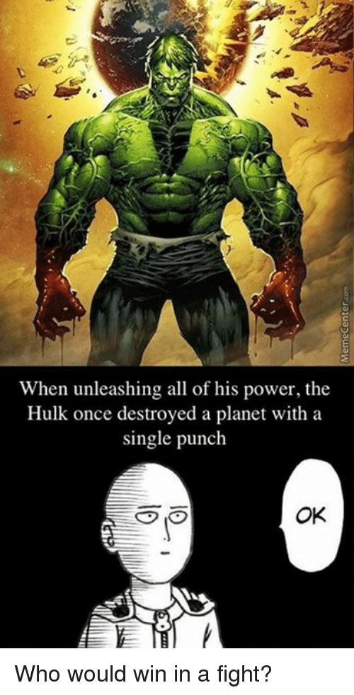 Memes, 🤖, and Powers: When unleashing all of his power, the  Hulk once destroyed a planet with a  single punch  OK Who would win in a fight?