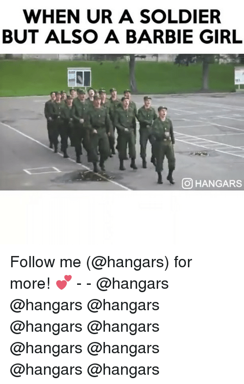 barbi: WHEN UR A SOLDIER  BUT ALSO A BARBIE GIRL  CO HANGARS Follow me (@hangars) for more! 💕 - - @hangars @hangars @hangars @hangars @hangars @hangars @hangars @hangars @hangars