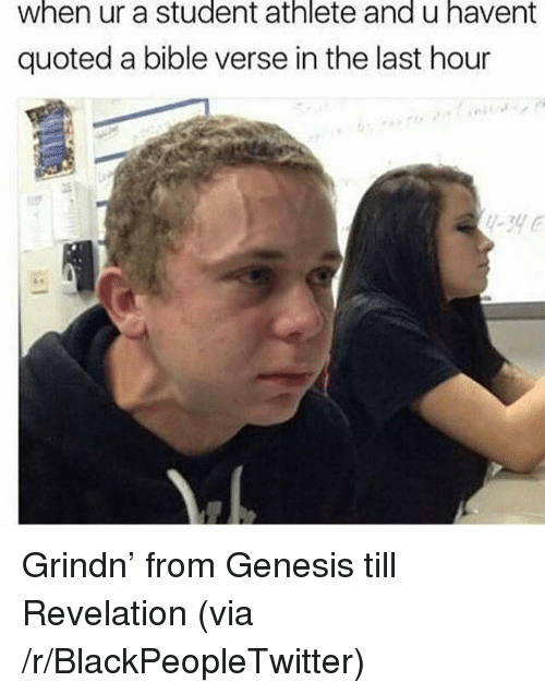 Student Athlete: when ur a student athlete and u havent  quoted a bible verse in the last hour <p>Grindn&rsquo; from Genesis till Revelation (via /r/BlackPeopleTwitter)</p>