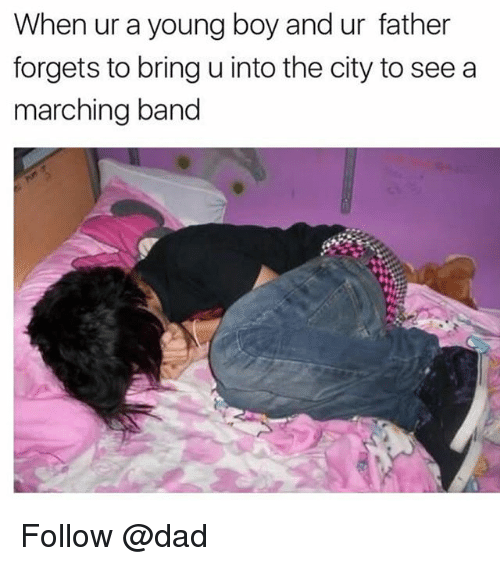 Dad, Band, and Boy: When ur a young boy and ur father  forgets to bring u into the city to see a  marching band Follow @dad